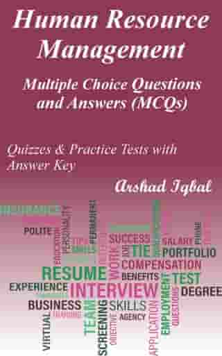 Human Resource Management Multiple Choice Questions and Answers (MCQs): Quizzes & Practice Tests with Answer Key by Arshad Iqbal
