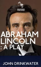Abraham Lincoln: A Play by John Drinkwater