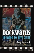 Backwards: Created to Live Sent by Gary Kendall