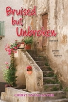 Bruised But Unbroken Revised: Poems & Stories by Cheryl Antao-Xavier
