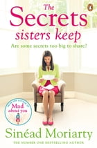 The Secrets Sisters Keep: The Devlin sisters, novel 2 by Sinéad Moriarty