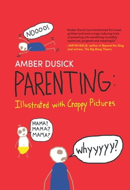 Book Parenting: Illustrated with Crappy Pictures by Amber Dusick