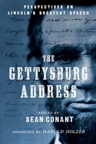 The Gettysburg Address: Perspectives on Lincoln's Greatest Speech by Sean Conant