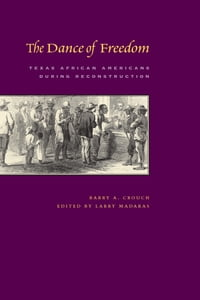 The Dance of Freedom: Texas African Americans during Reconstruction