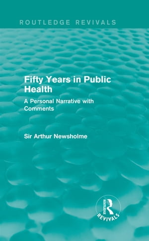 Fifty Years in Public Health (Routledge Revivals) A Personal Narrative with Comments
