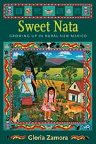 Sweet Nata: Growing Up in Rural New Mexico by Gloria Zamora