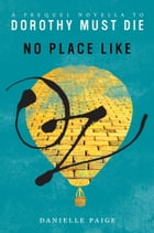 No Place Like Oz: A Dorothy Must Die Prequel Novella by Danielle Paige