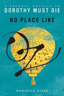 Book No Place Like Oz: A Dorothy Must Die Prequel Novella by Danielle Paige