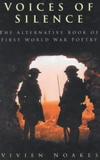 Voices of Silence: The Alternative Book of First World War Poetry