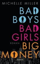 Bad Boys, Bad Girls, Big Money: Roman by Michelle Miller