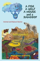 A Fish A Wolf A Mouse and A Raindrop: Animal and Nature Stories by Bethany Bull