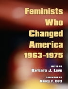 Feminists Who Changed America, 1963-1975 by Barbara J. Love
