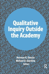 Qualitative Inquiry Outside the Academy