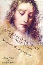 "Leonardo Da Vinci (His Art & Mind): ""Illustrated with Eight Reproductions in Colour"" by Maurice W. Brockwell"