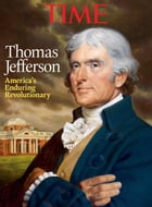 TIME Thomas Jefferson: America's Enduring Revolutionary by The Editors of TIME