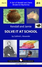 Kendall and Jamie Solve it At School: A Set of Seven 15-Minute Mysteries, Educational Version