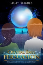 Crystal Ball Persuasion by Lesley Fletcher
