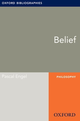 Book Belief: Oxford Bibliographies Online Research Guide by Pascal Engel
