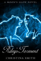 Riley's Torment, A Moon's Glow Novel #2 by Christina Smith