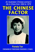 Chinese Factor: An Australian Chinese Woman's life in China from 1950-1979 by Pamela Tan