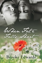 When Fate Falls Short by Brooke Edwards