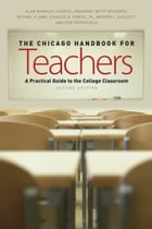 The Chicago Handbook for Teachers, Second Edition: A Practical Guide to the College Classroom