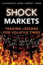 Shock Markets: Trading Lessons for Volatile Times by Robert I. Webb