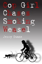 Cop Girl Chases Smoking Weasel by Jerry Dunne