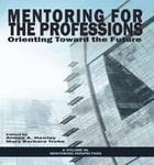 Mentoring for the Professions: Orienting Toward the Future by Aimee Howley