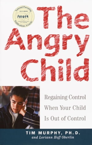 The Angry Child: Regaining Control When Your Child Is Out of Control by Dr. Timothy Murphy