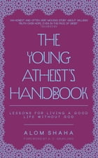 The Young Atheist's Handbook: Lessons for Living a Good Life Without God by Alom Shaha