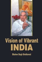 Vision of Vibrant India by Bhairon Singh Skekhawat