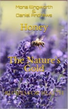 Honey - The Nature's Gold (Bees' Products Series, #1): Recipes for Health by Mona Illingworth & Daniel Andrews