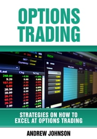 Options Trading: How To Excel At Options Trading: Strategies On How To Excel At Trading, #2