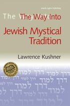 The Way Into Jewish Mystical Tradition by Lawrence Kushner