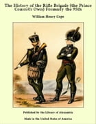 The History of the Rifle Brigade (the Prince Consort's Own) Formerly the 95th by William Henry Cope