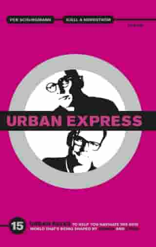 Urban Express : 15 Urban Rules to Help You Navigate the New World That's Being Shaped by Women and Cities by Kjell A Nordström