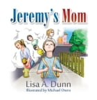 Jeremys Mom by Lisa A. Dunn