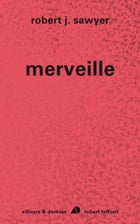 Merveille: Cycle Singularité, tome 3 by Patrick DUSOULIER