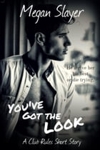 You've Got the Look: Club Rules, #5 by Megan Slayer