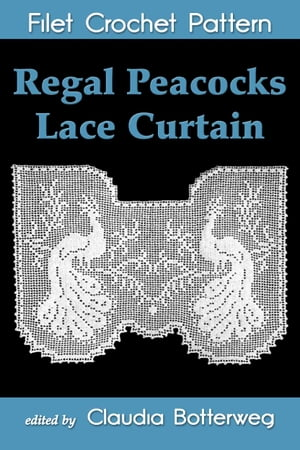 Regal Peacocks Lace Curtain Filet Crochet Pattern Complete Instructions and Chart