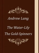 The Water-Lily. The Gold-Spinners by Andrew Lang