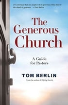 The Generous Church: A Guide for Pastors by Tom Berlin