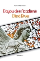 Bayou des Acadiens = Blind River by Beverly Matherne