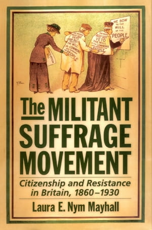 The Militant Suffrage Movement Citizenship and Resistance in Britain,  1860-1930
