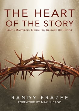 Book The Heart of the Story: God's Masterful Design to Restore His People by Randy Frazee