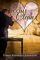Come Clean by Dawn Kimberly Johnson