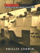 Dubious Mandate: A Memoir of the UN in Bosnia, Summer 1995 by Phillip Corwin