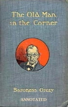 The Old Man in the Corner (Annotated) by Baroness Orczy