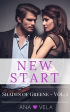 New Start (Shades of Greene - Vol. 1): Shades of Greene, #1 by Ana Vela